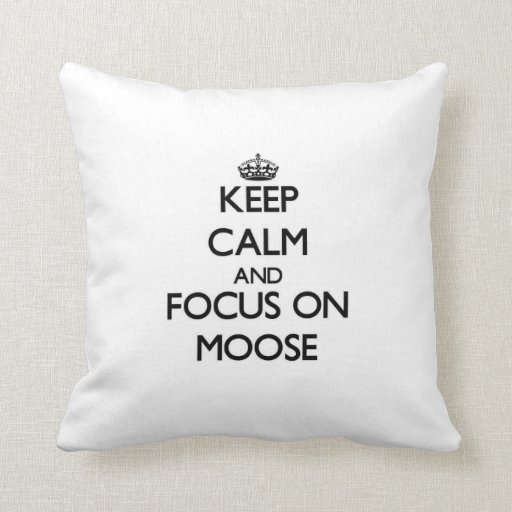 Keep calm and focus on Moose Throw Pillow