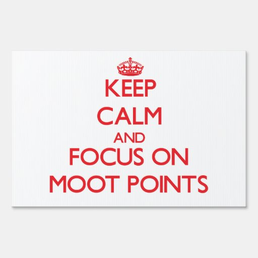 Keep Calm and focus on Moot Points Yard Signs