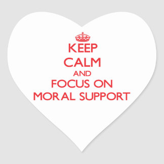 Keep Calm and focus on Moral Support Heart Sticker