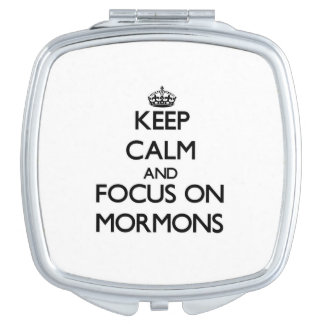 Keep Calm and focus on Mormons Mirrors For Makeup