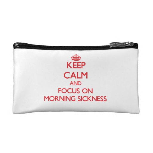 Keep Calm and focus on Morning Sickness Cosmetic Bag