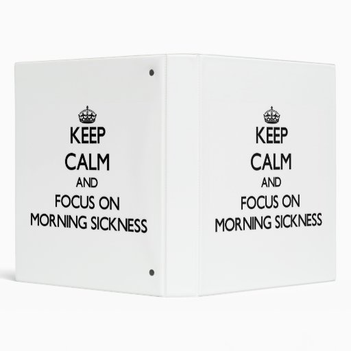 Keep Calm and focus on Morning Sickness Binder
