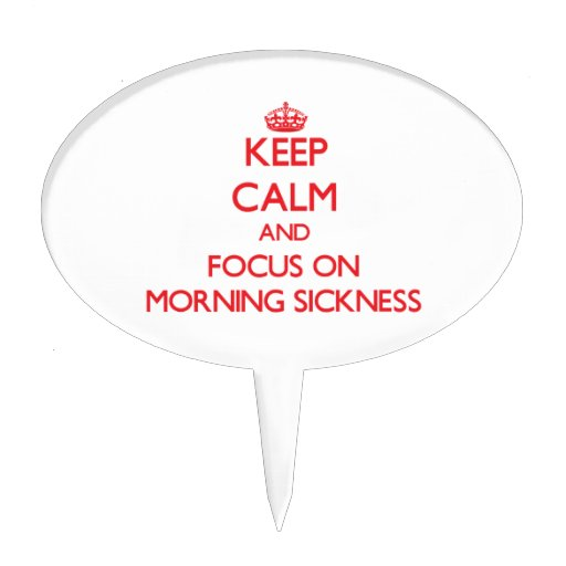 Keep Calm and focus on Morning Sickness Cake Picks