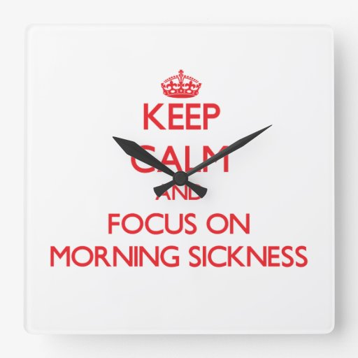 Keep Calm and focus on Morning Sickness Wall Clock