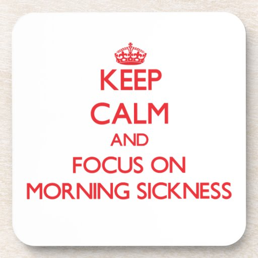 Keep Calm and focus on Morning Sickness Coaster