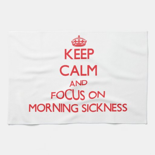 Keep Calm and focus on Morning Sickness Kitchen Towel
