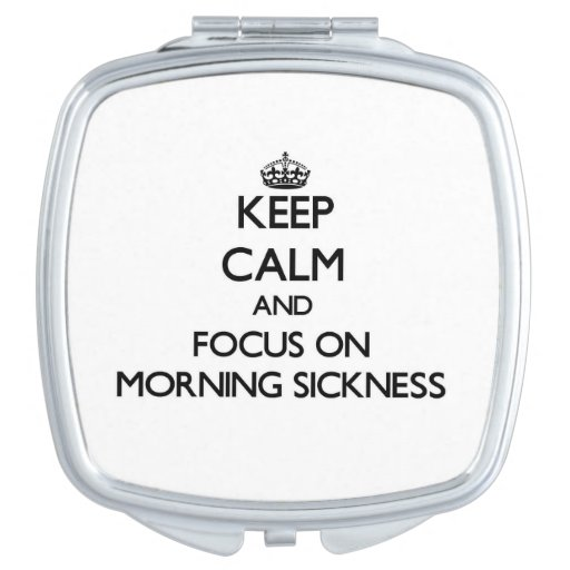 Keep Calm and focus on Morning Sickness Compact Mirrors