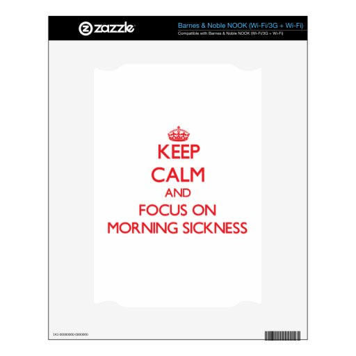 Keep Calm and focus on Morning Sickness Decal For The NOOK
