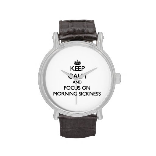 Keep Calm and focus on Morning Sickness Watch