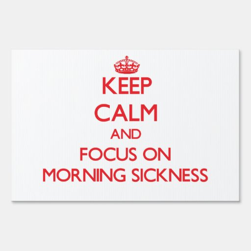 Keep Calm and focus on Morning Sickness Lawn Signs