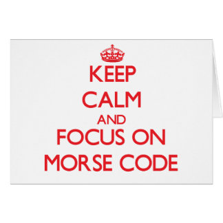 Keep Calm and focus on Morse Code Greeting Card