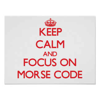 Keep Calm and focus on Morse Code Poster