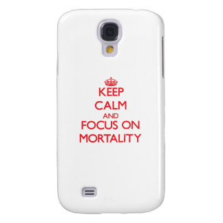 Keep Calm and focus on Mortality Galaxy S4 Cases