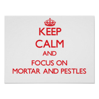 Keep Calm and focus on Mortar And Pestles Print