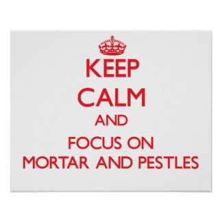 Keep Calm and focus on Mortar And Pestles Poster