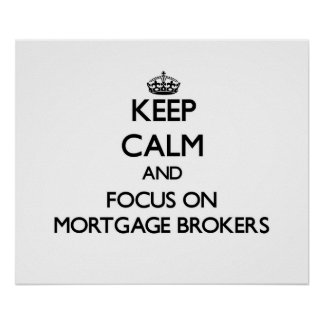 Keep Calm and focus on Mortgage Brokers Print