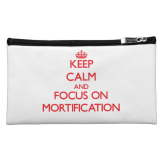Keep Calm and focus on Mortification Cosmetic Bag