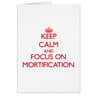 Keep Calm and focus on Mortification Greeting Card