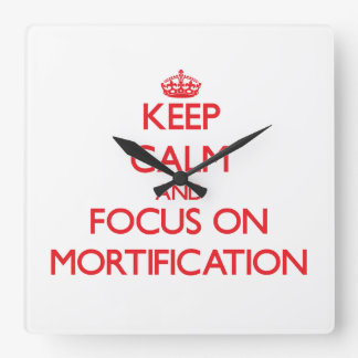 Keep Calm and focus on Mortification Wallclock