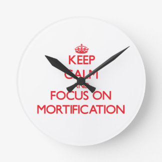 Keep Calm and focus on Mortification Wall Clock