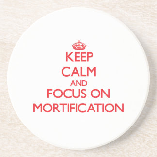 Keep Calm and focus on Mortification Drink Coasters