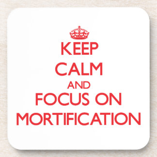 Keep Calm and focus on Mortification Beverage Coaster