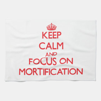 Keep Calm and focus on Mortification Kitchen Towels