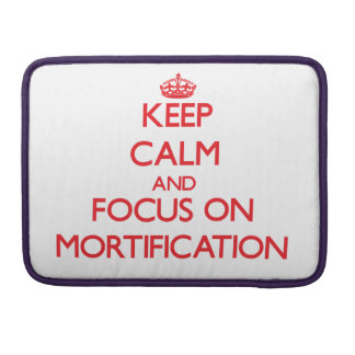 Keep Calm and focus on Mortification MacBook Pro Sleeve