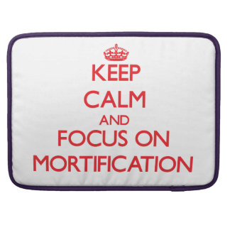 Keep Calm and focus on Mortification Sleeve For MacBooks