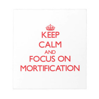 Keep Calm and focus on Mortification Memo Note Pads