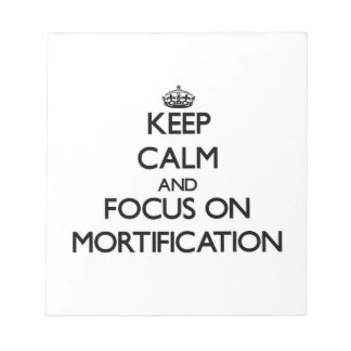 Keep Calm and focus on Mortification Memo Pads