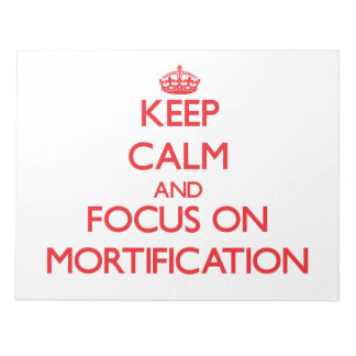 Keep Calm and focus on Mortification Notepad