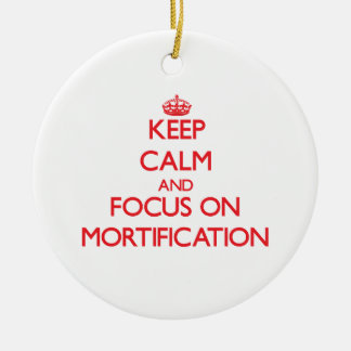 Keep Calm and focus on Mortification Christmas Tree Ornaments