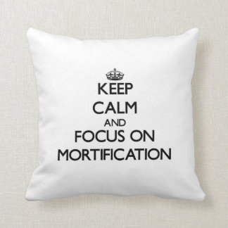 Keep Calm and focus on Mortification Throw Pillows