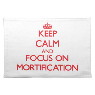 Keep Calm and focus on Mortification Place Mats