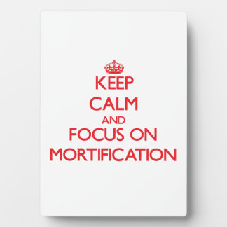 Keep Calm and focus on Mortification Plaques