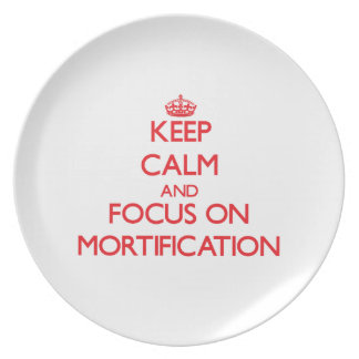 Keep Calm and focus on Mortification Plates