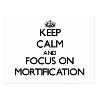 Keep Calm and focus on Mortification Post Cards