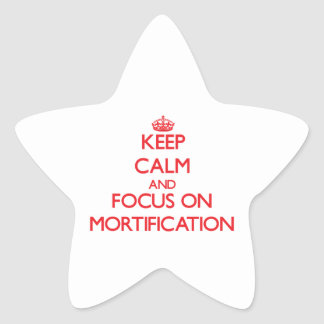 Keep Calm and focus on Mortification Star Stickers
