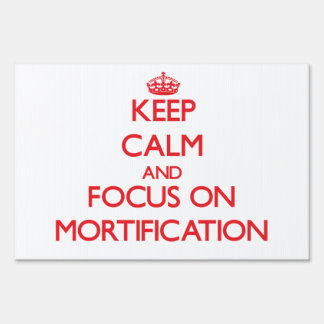 Keep Calm and focus on Mortification Sign