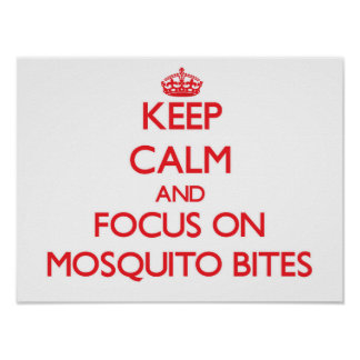 Keep Calm and focus on Mosquito Bites Print