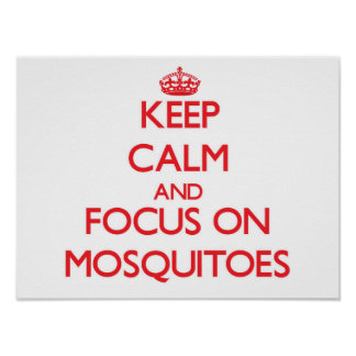 Keep Calm and focus on Mosquitoes Poster