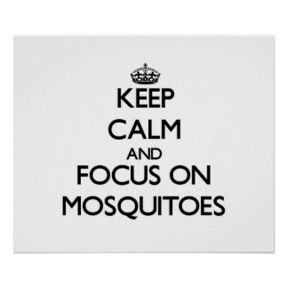 Keep Calm and focus on Mosquitoes Print