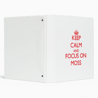 Keep Calm and focus on Moss Binders