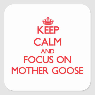 Keep Calm and focus on Mother Goose Square Stickers