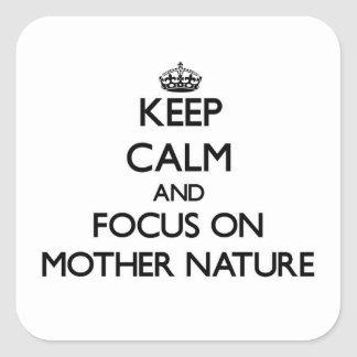 Keep Calm and focus on Mother Nature Square Sticker