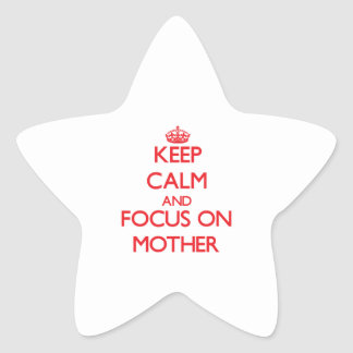 Keep Calm and focus on Mother Star Sticker