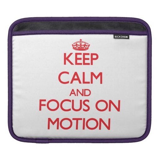 Keep Calm and focus on Motion Sleeve For iPads