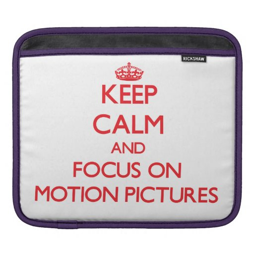 Keep Calm and focus on Motion Pictures iPad Sleeves