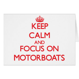 Keep Calm and focus on Motorboats Greeting Card